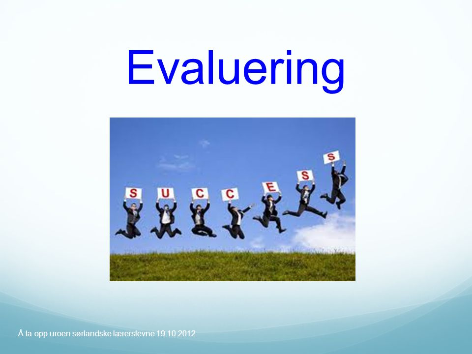 Evaluering Å ta opp uroen sørlandske lærerstevne 19.10.2012
