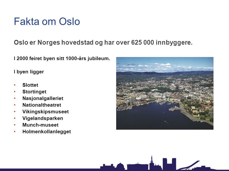 Fakta om Oslo Oslo er Norges hovedstad og har over 625 000 innbyggere.