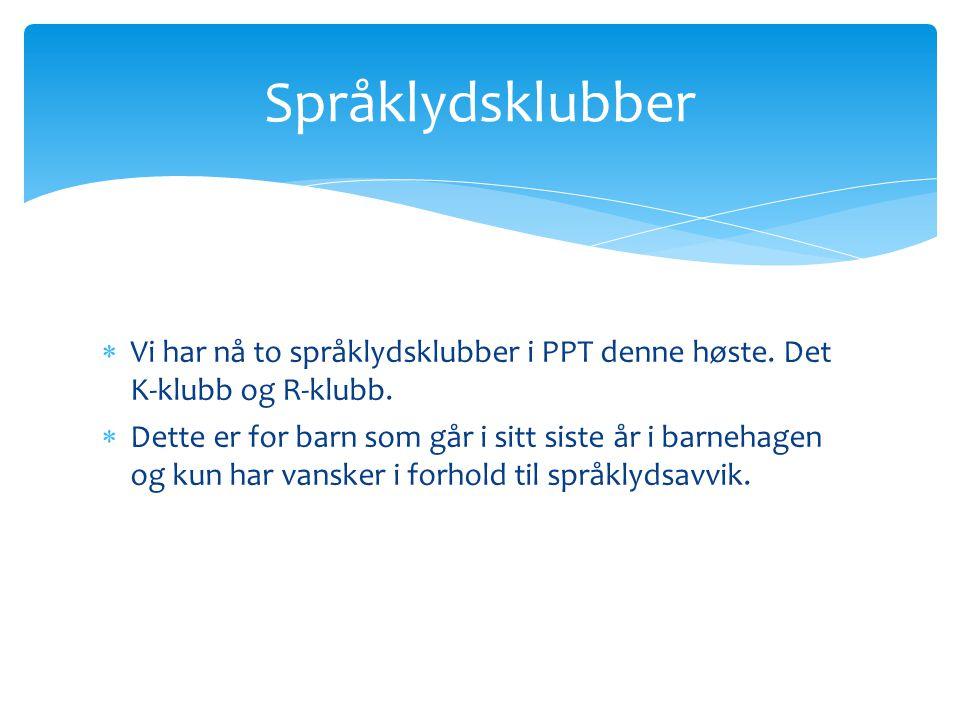 Språklydsklubber Vi har nå to språklydsklubber i PPT denne høste. Det K-klubb og R-klubb.