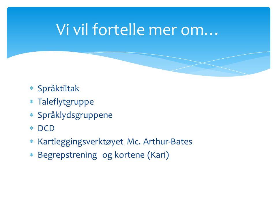 Vi vil fortelle mer om… Språktiltak Taleflytgruppe Språklydsgruppene