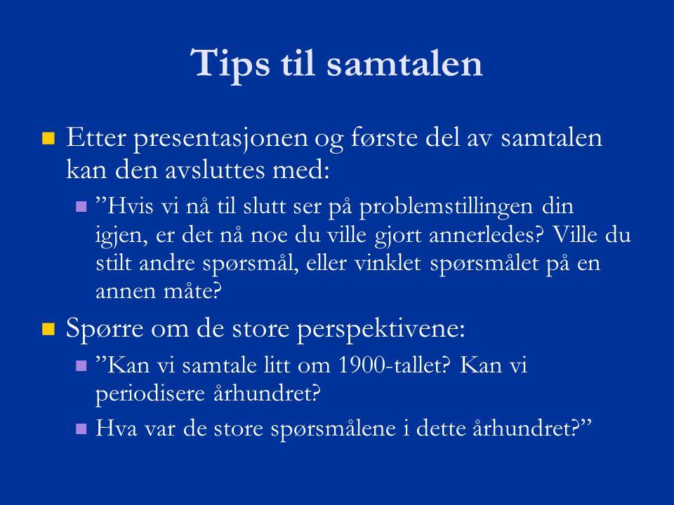Tips til samtalen Etter presentasjonen og første del av samtalen kan den avsluttes med: