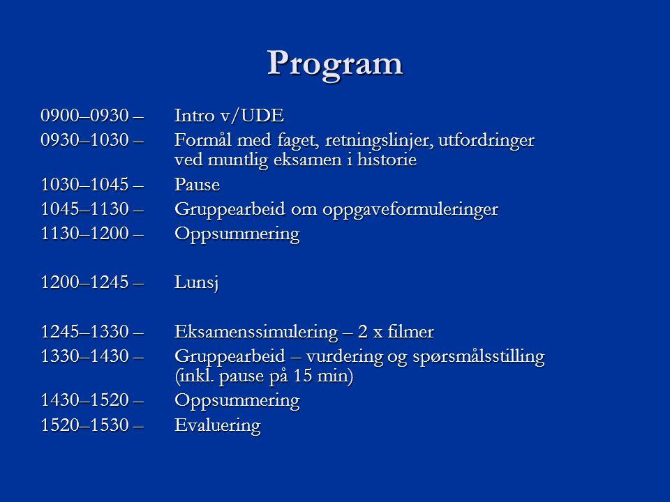 Program 0900–0930 – Intro v/UDE. 0930–1030 – Formål med faget, retningslinjer, utfordringer ved muntlig eksamen i historie.