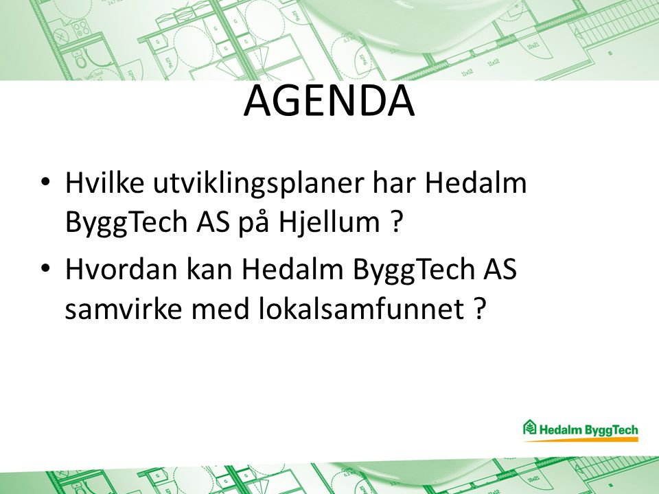 AGENDA Hvilke utviklingsplaner har Hedalm ByggTech AS på Hjellum