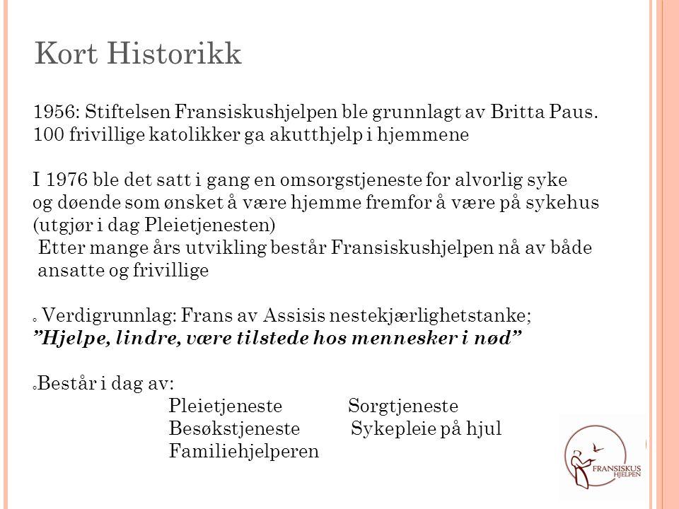 Kort Historikk 1956: Stiftelsen Fransiskushjelpen ble grunnlagt av Britta Paus. 100 frivillige katolikker ga akutthjelp i hjemmene.