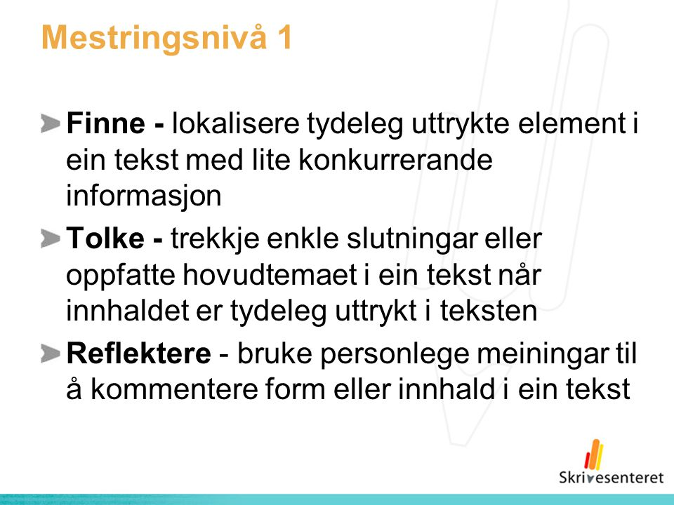 Mestringsnivå 1 Finne - lokalisere tydeleg uttrykte element i ein tekst med lite konkurrerande informasjon