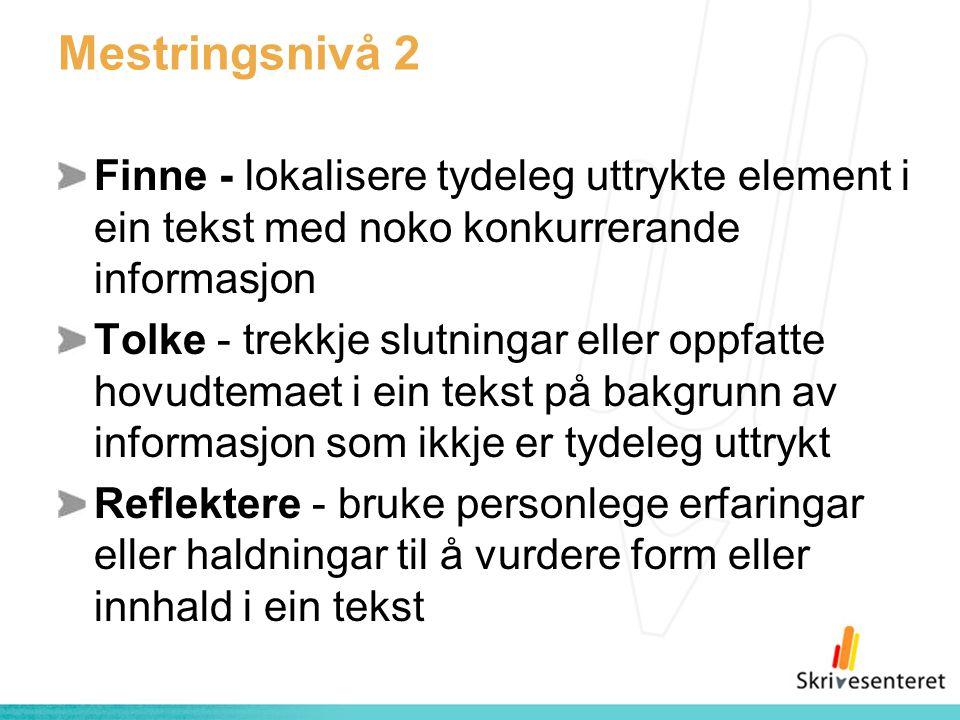 Mestringsnivå 2 Finne - lokalisere tydeleg uttrykte element i ein tekst med noko konkurrerande informasjon