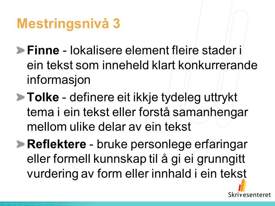 Mestringsnivå 3 Finne - lokalisere element fleire stader i ein tekst som inneheld klart konkurrerande informasjon.
