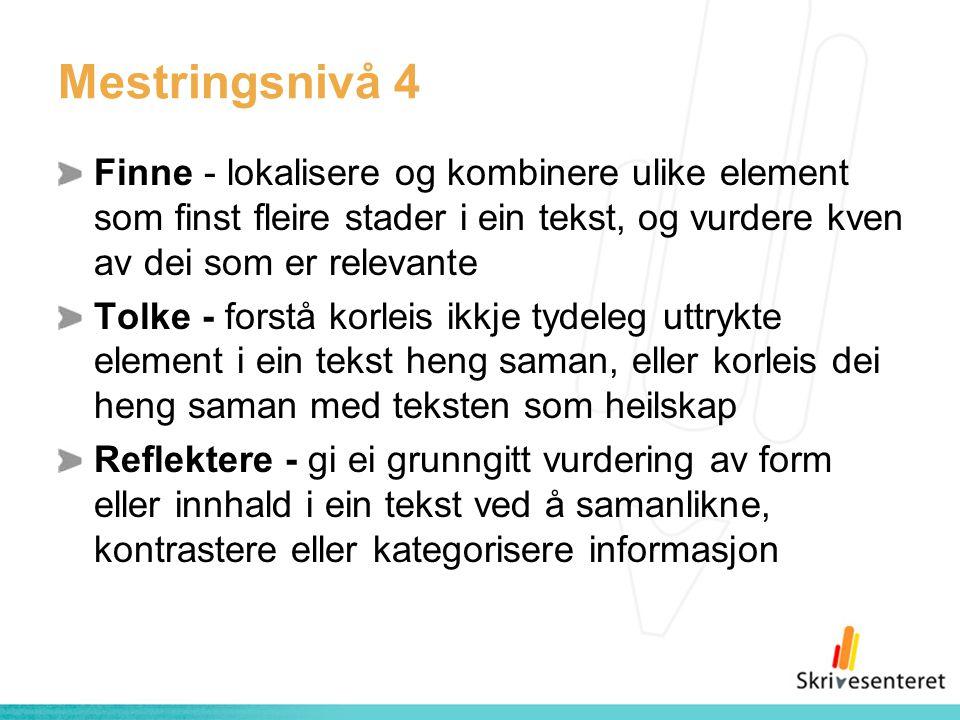 Mestringsnivå 4 Finne - lokalisere og kombinere ulike element som finst fleire stader i ein tekst, og vurdere kven av dei som er relevante.