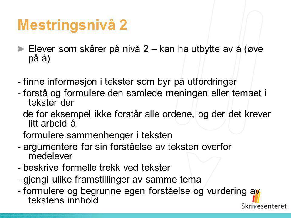 Mestringsnivå 2 Elever som skårer på nivå 2 – kan ha utbytte av å (øve på å) - finne informasjon i tekster som byr på utfordringer.