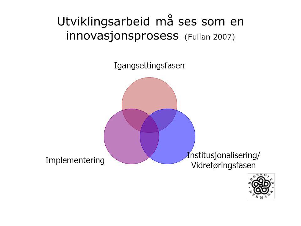 Utviklingsarbeid må ses som en innovasjonsprosess (Fullan 2007)