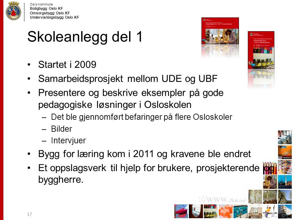 Skoleanlegg del 1 Startet i 2009 Samarbeidsprosjekt mellom UDE og UBF