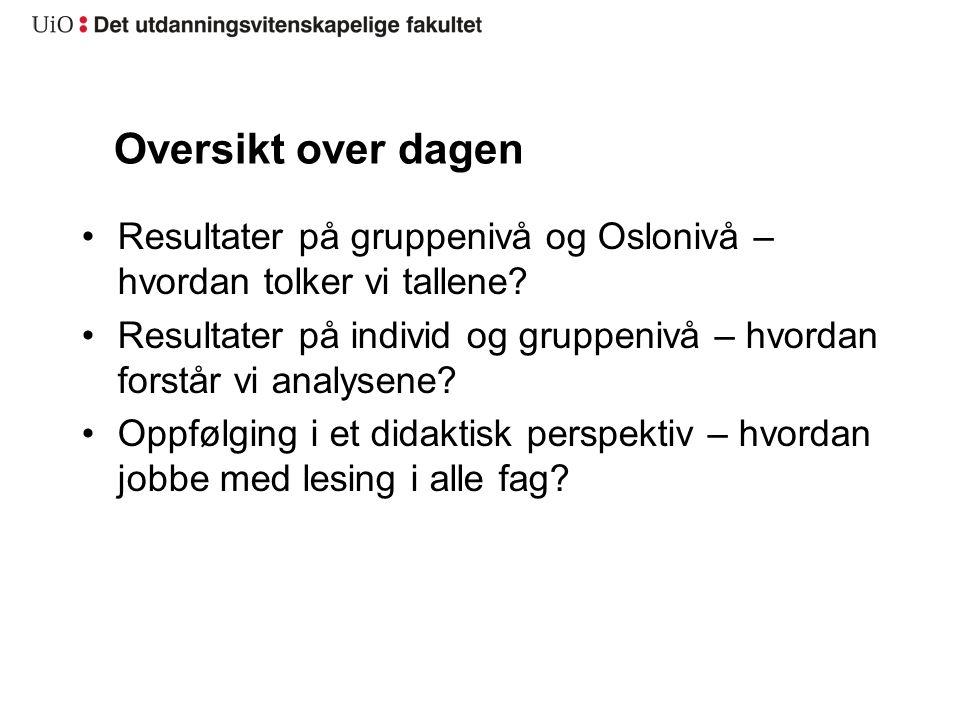 Oversikt over dagen Resultater på gruppenivå og Oslonivå – hvordan tolker vi tallene