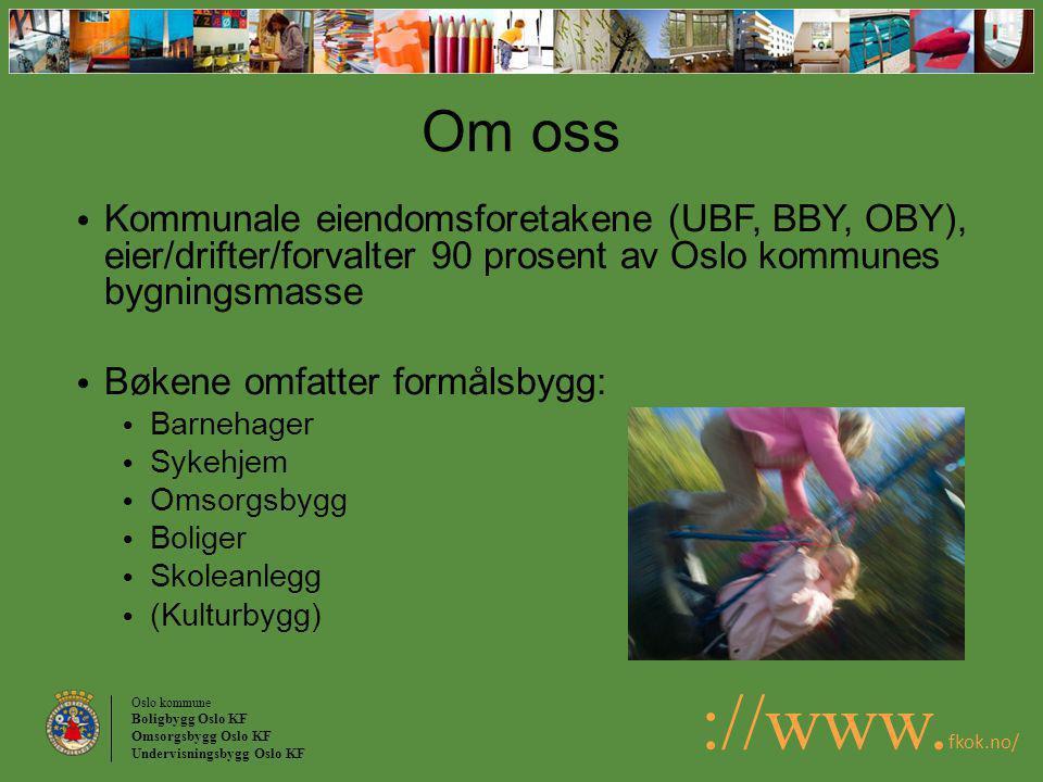 Om oss Kommunale eiendomsforetakene (UBF, BBY, OBY), eier/drifter/forvalter 90 prosent av Oslo kommunes bygningsmasse.