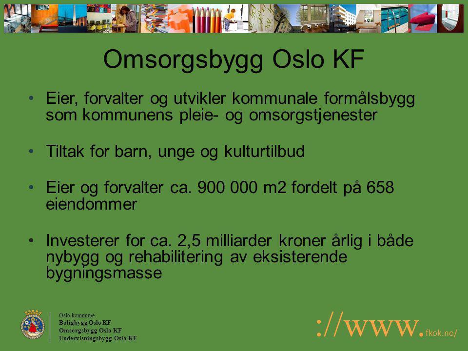 Omsorgsbygg Oslo KF Eier, forvalter og utvikler kommunale formålsbygg som kommunens pleie- og omsorgstjenester.