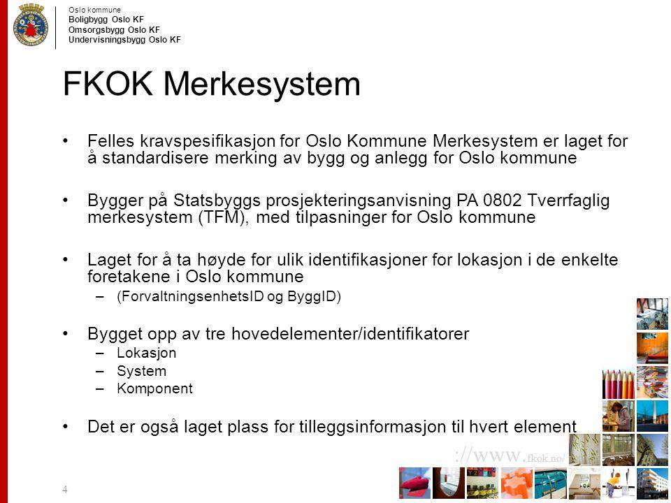 FKOK Merkesystem Felles kravspesifikasjon for Oslo Kommune Merkesystem er laget for å standardisere merking av bygg og anlegg for Oslo kommune.