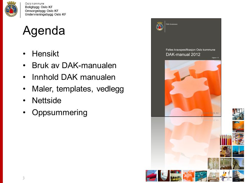 Agenda Hensikt Bruk av DAK-manualen Innhold DAK manualen