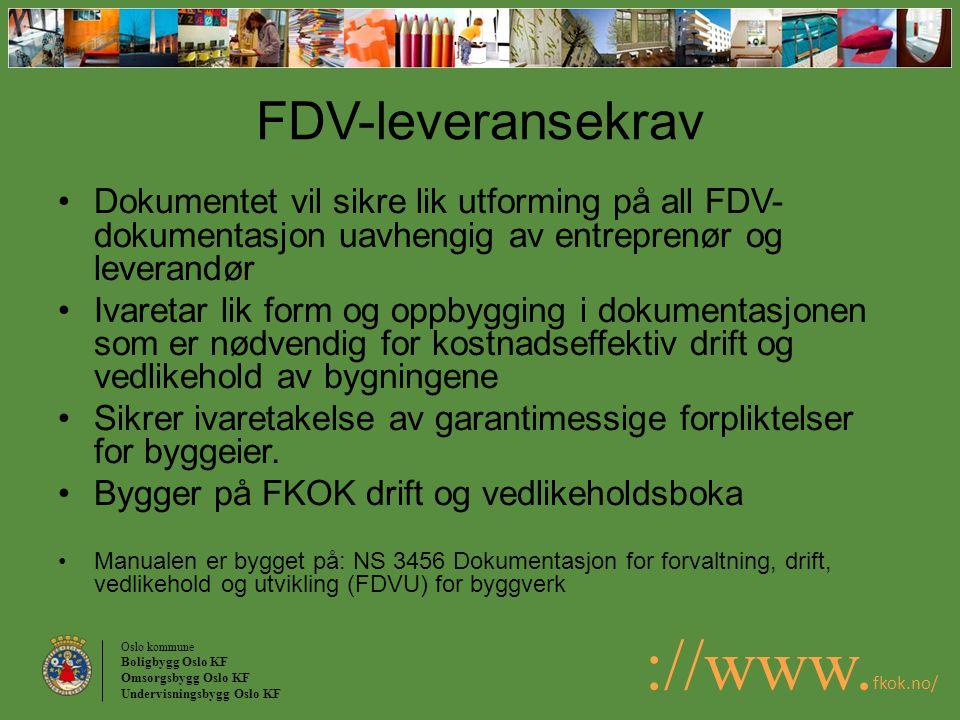 FDV-leveransekrav Dokumentet vil sikre lik utforming på all FDV-dokumentasjon uavhengig av entreprenør og leverandør.