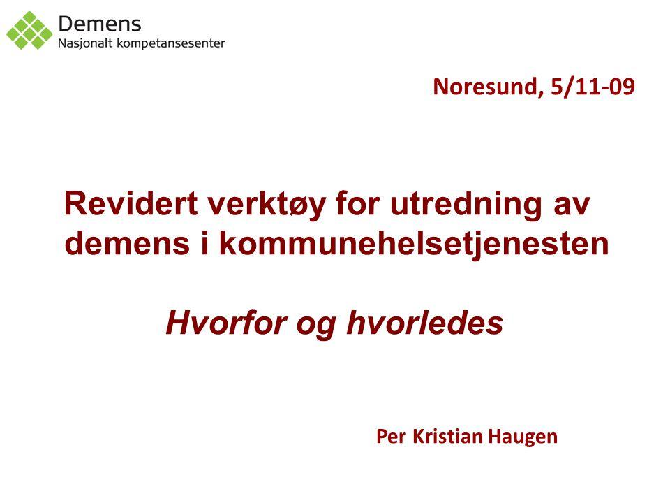 Noresund, 5/11-09 Revidert verktøy for utredning av demens i kommunehelsetjenesten. Hvorfor og hvorledes.