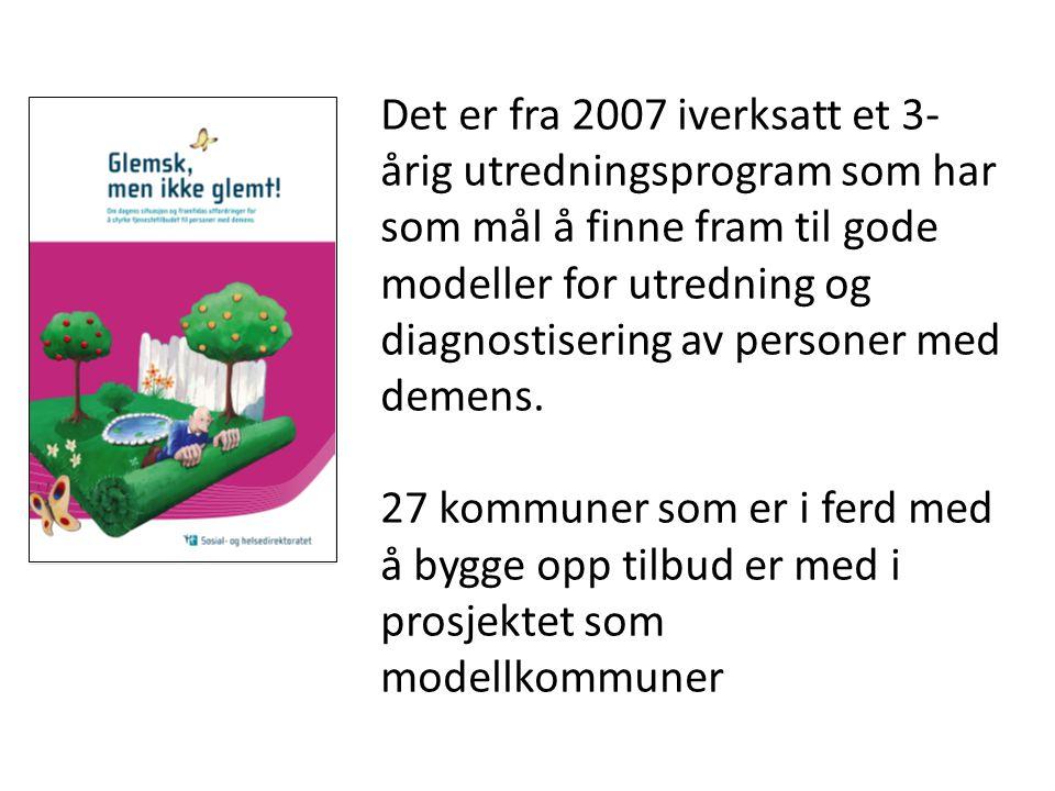 Det er fra 2007 iverksatt et 3-årig utredningsprogram som har som mål å finne fram til gode modeller for utredning og diagnostisering av personer med demens.
