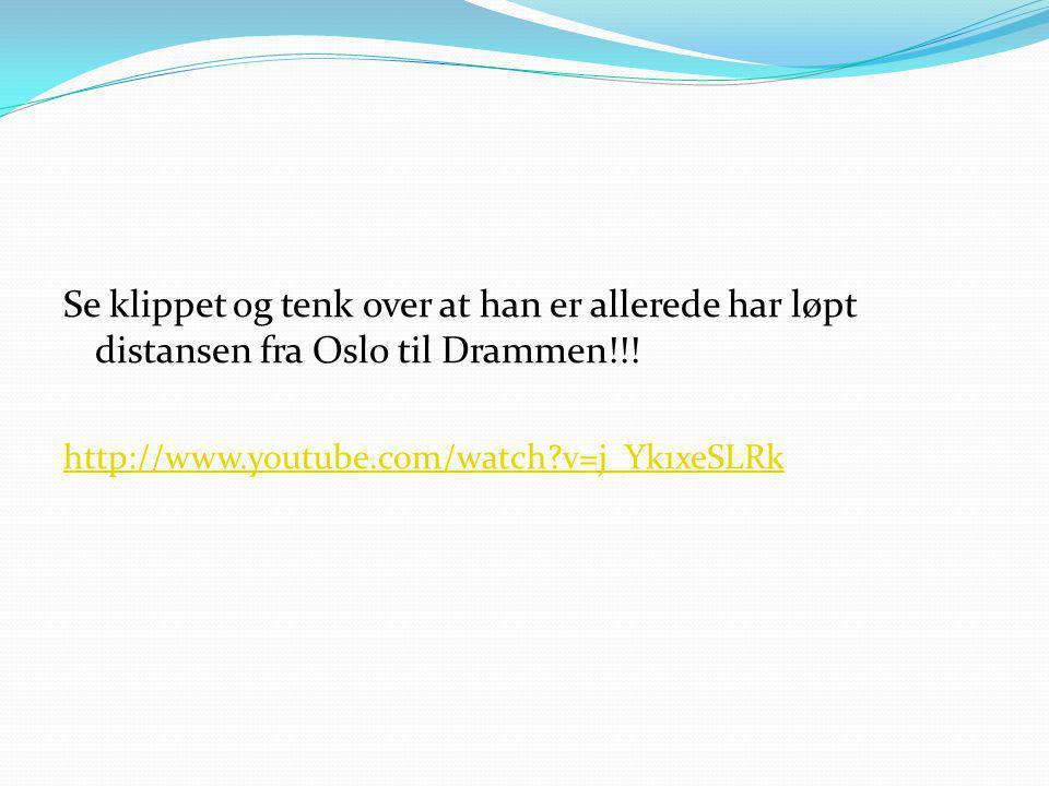 Se klippet og tenk over at han er allerede har løpt distansen fra Oslo til Drammen!!!