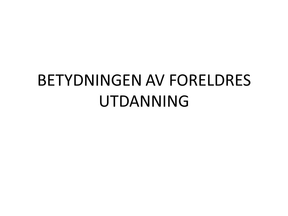 BETYDNINGEN AV FORELDRES UTDANNING