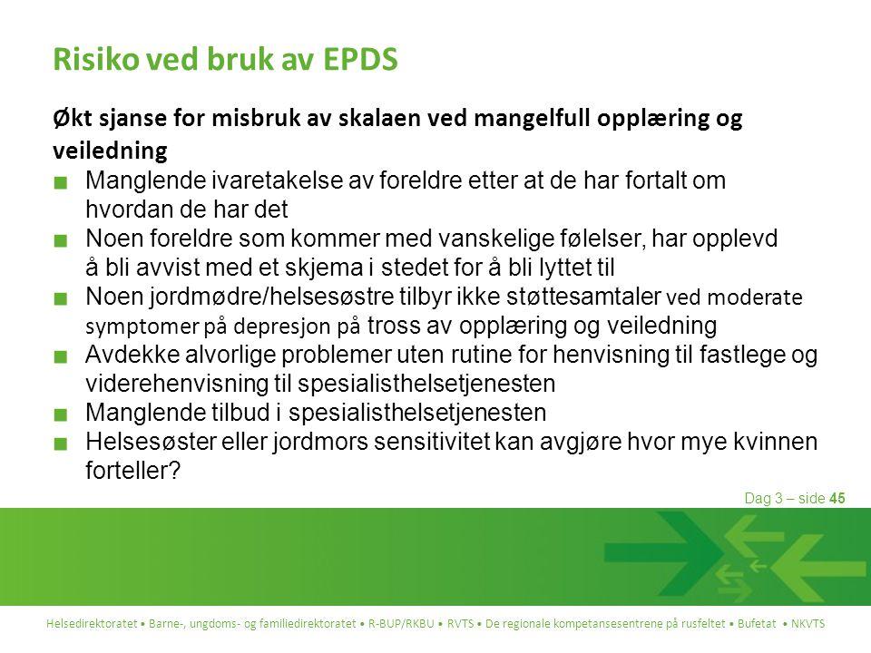 Risiko ved bruk av EPDS Økt sjanse for misbruk av skalaen ved mangelfull opplæring og veiledning.