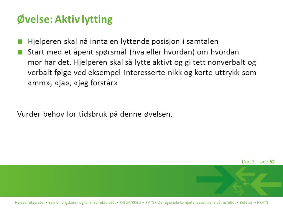 Øvelse: Aktiv lytting Hjelperen skal nå innta en lyttende posisjon i samtalen.