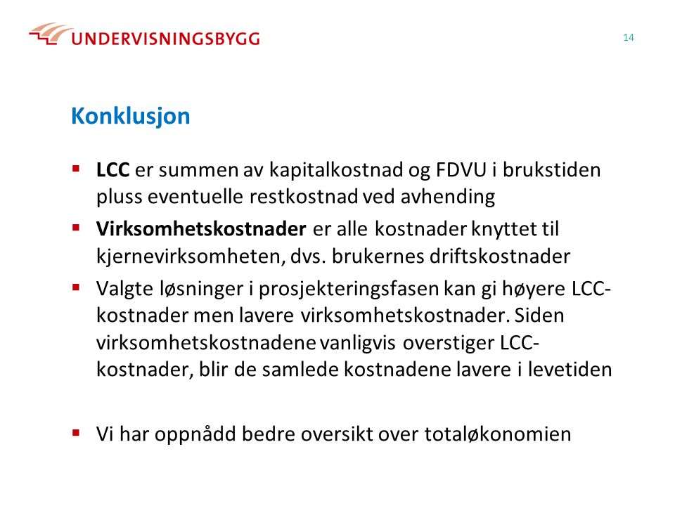 Konklusjon LCC er summen av kapitalkostnad og FDVU i brukstiden pluss eventuelle restkostnad ved avhending.