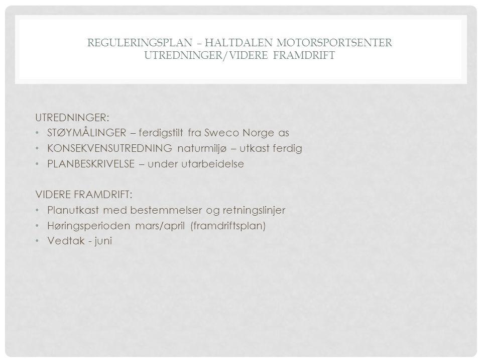 REGULERINGSPLAN – HALTDALEN MOTORSPORTSENTER UTREDNINGER/VIDERE Framdrift