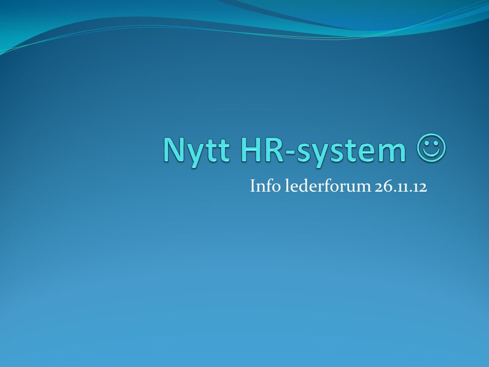Nytt HR-system  Info lederforum 26.11.12