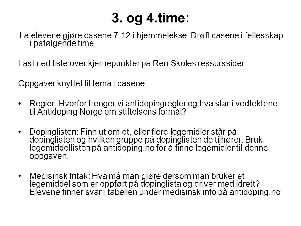 3. og 4.time: La elevene gjøre casene 7-12 i hjemmelekse. Drøft casene i fellesskap i påfølgende time.