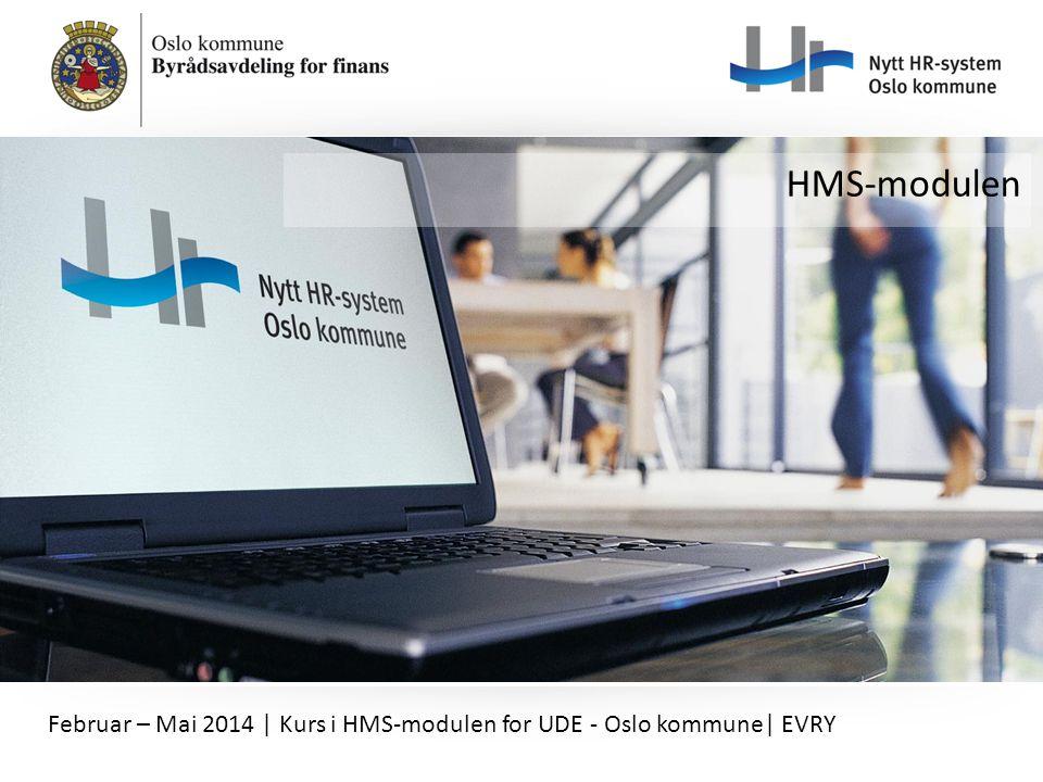 HMS-modulen Februar – Mai 2014 | Kurs i HMS-modulen for UDE - Oslo kommune| EVRY