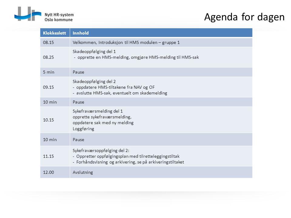 Agenda for dagen Klokkeslett Innhold 08.15