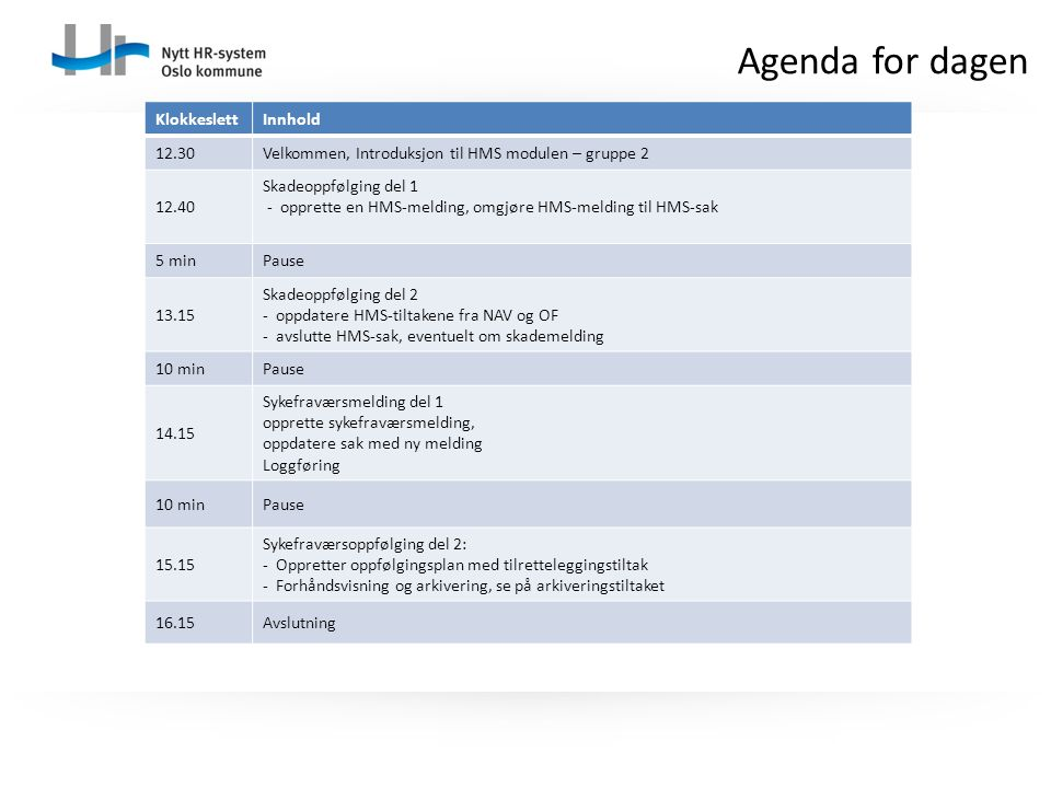 Agenda for dagen Klokkeslett Innhold 12.30