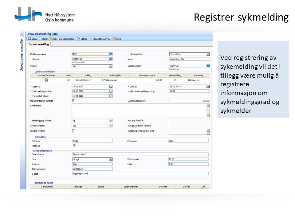 Registrer sykmelding Ved registrering av sykemelding vil det i tillegg være mulig å registrere informasjon om sykmeldingsgrad og sykmelder.