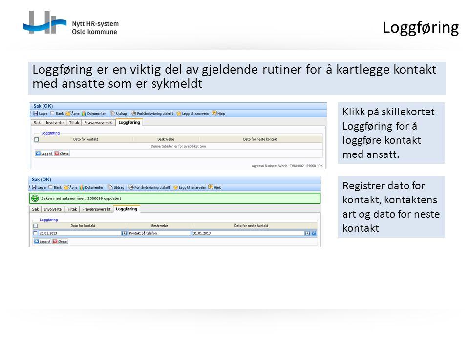 Loggføring Loggføring er en viktig del av gjeldende rutiner for å kartlegge kontakt med ansatte som er sykmeldt.