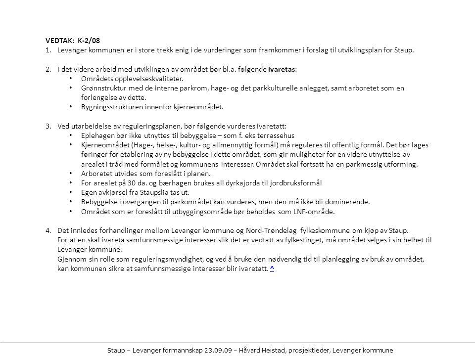 VEDTAK: K-2/08 Levanger kommunen er i store trekk enig i de vurderinger som framkommer i forslag til utviklingsplan for Staup.