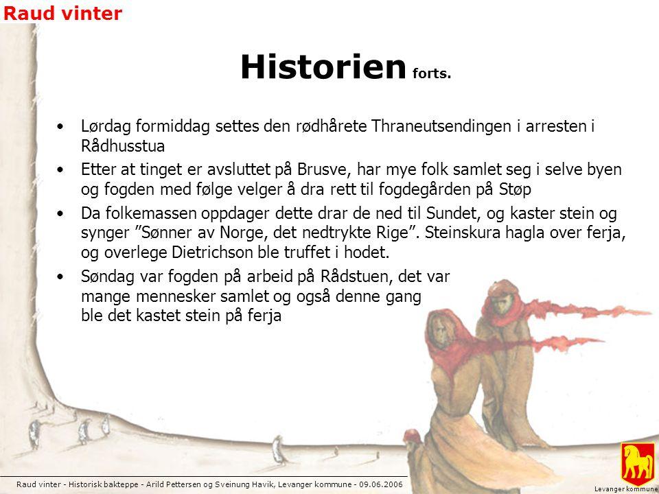 Historien forts. Lørdag formiddag settes den rødhårete Thraneutsendingen i arresten i Rådhusstua.
