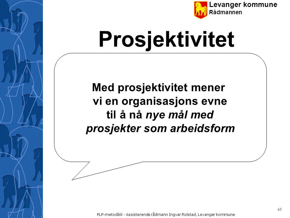 Prosjektivitet Med prosjektivitet mener vi en organisasjons evne
