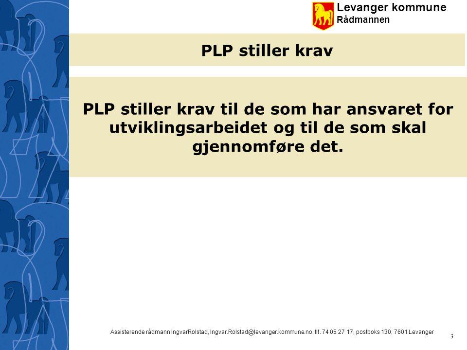 PLP stiller krav PLP stiller krav til de som har ansvaret for utviklingsarbeidet og til de som skal gjennomføre det.