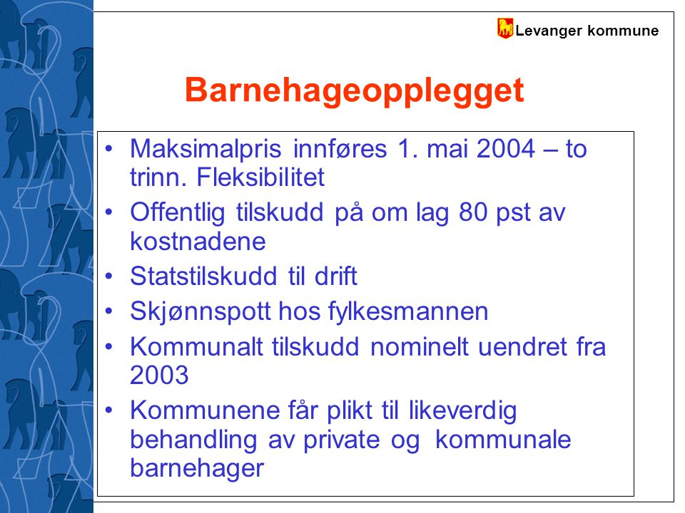 Barnehageopplegget Maksimalpris innføres 1. mai 2004 – to trinn. Fleksibilitet. Offentlig tilskudd på om lag 80 pst av kostnadene.
