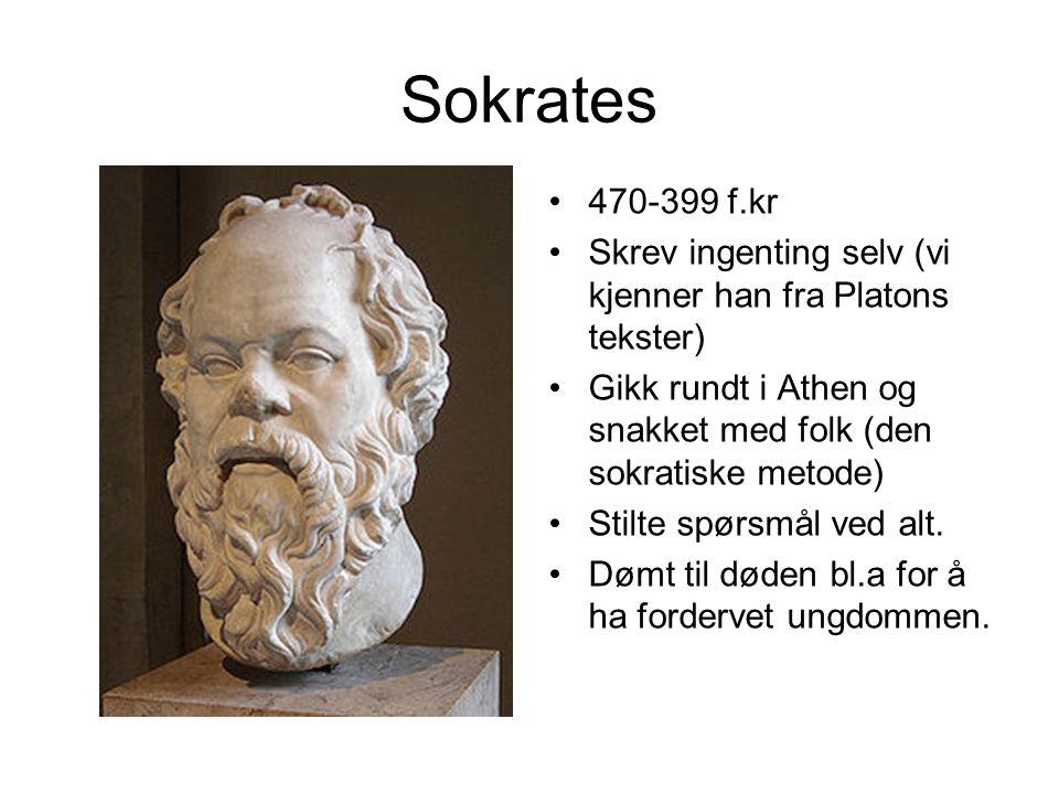 Sokrates 470-399 f.kr. Skrev ingenting selv (vi kjenner han fra Platons tekster) Gikk rundt i Athen og snakket med folk (den sokratiske metode)