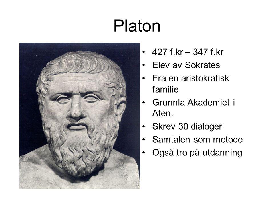 Platon 427 f.kr – 347 f.kr Elev av Sokrates
