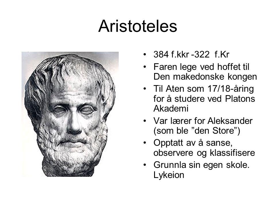 Aristoteles 384 f.kkr -322 f.Kr. Faren lege ved hoffet til Den makedonske kongen. Til Aten som 17/18-åring for å studere ved Platons Akademi.
