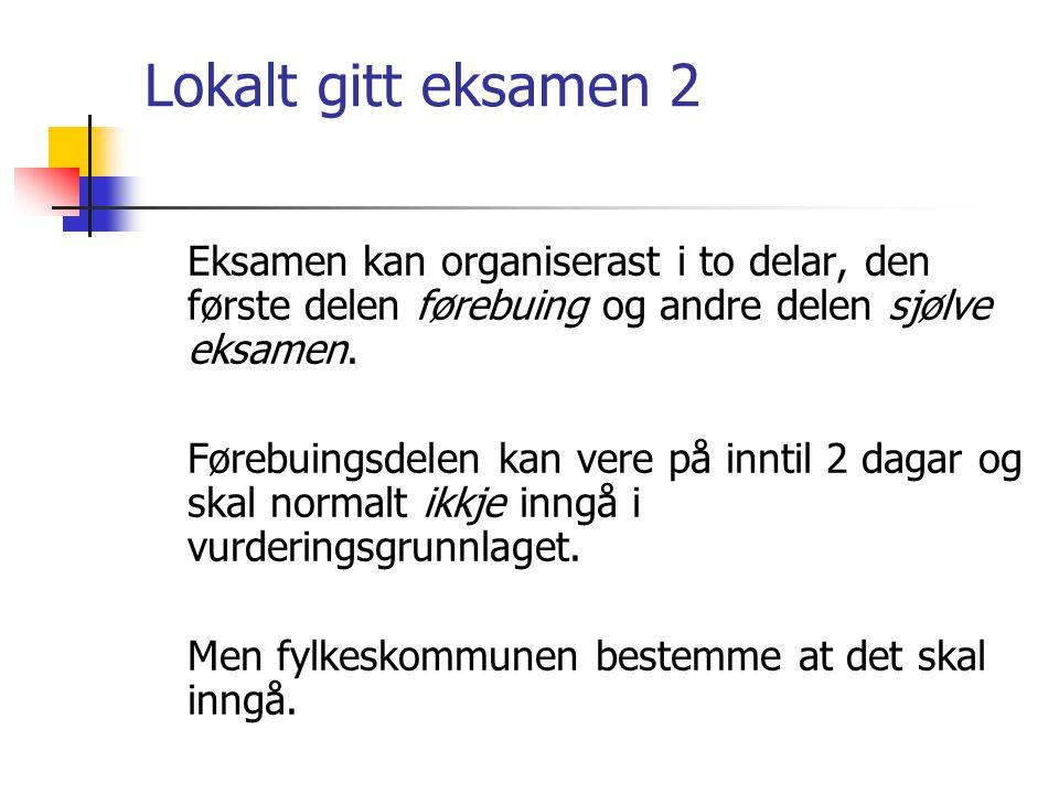 Lokalt gitt eksamen 2 Eksamen kan organiserast i to delar, den første delen førebuing og andre delen sjølve eksamen.