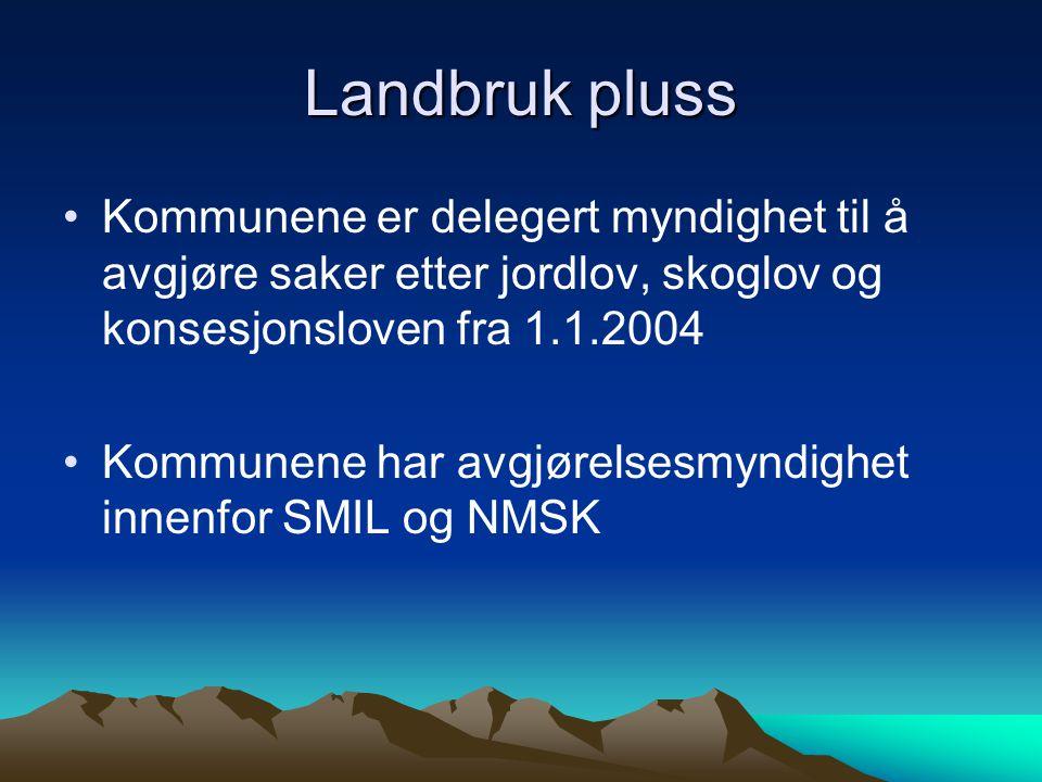 Landbruk pluss Kommunene er delegert myndighet til å avgjøre saker etter jordlov, skoglov og konsesjonsloven fra 1.1.2004.