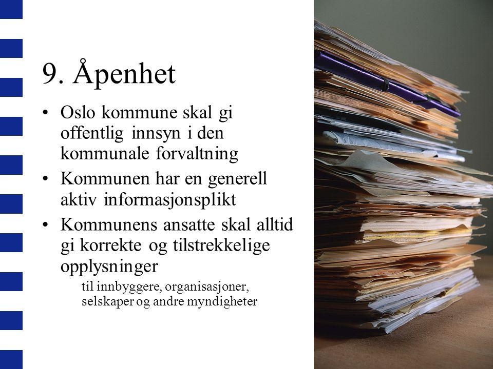 9. Åpenhet Oslo kommune skal gi offentlig innsyn i den kommunale forvaltning. Kommunen har en generell aktiv informasjonsplikt.