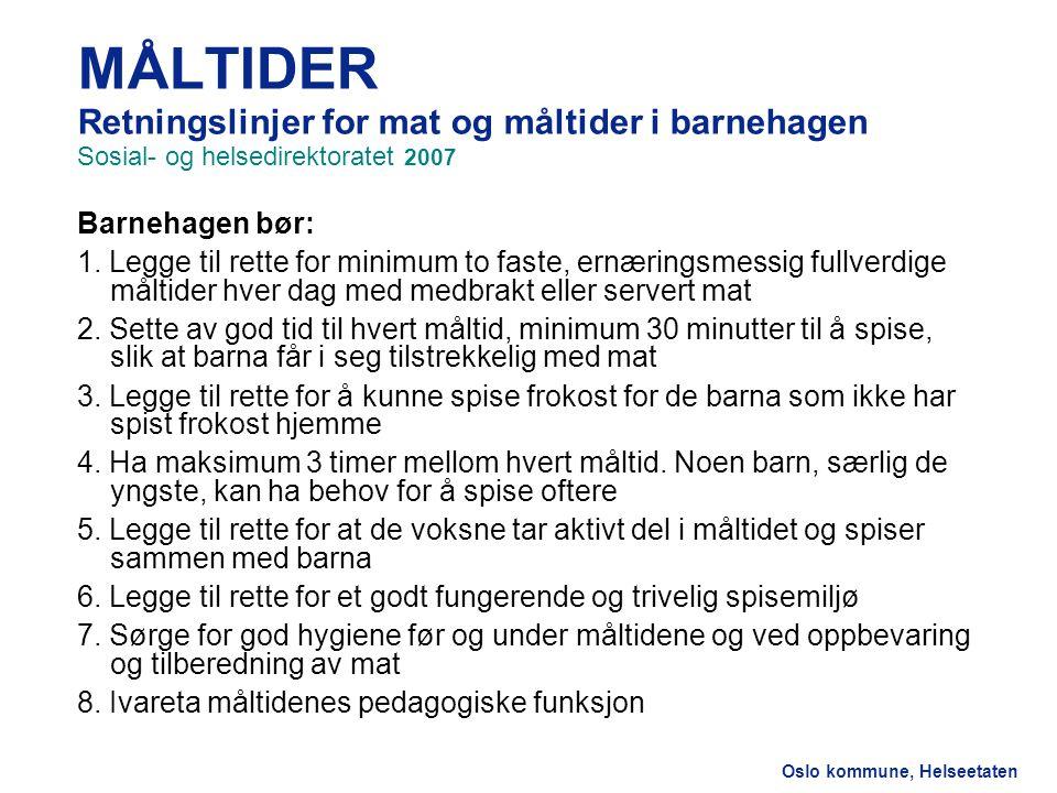 Helseetaten MÅLTIDER Retningslinjer for mat og måltider i barnehagen Sosial- og helsedirektoratet 2007.