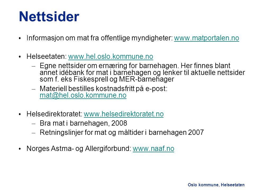 Helseetaten Nettsider. Informasjon om mat fra offentlige myndigheter: www.matportalen.no. Helseetaten: www.hel.oslo.kommune.no.
