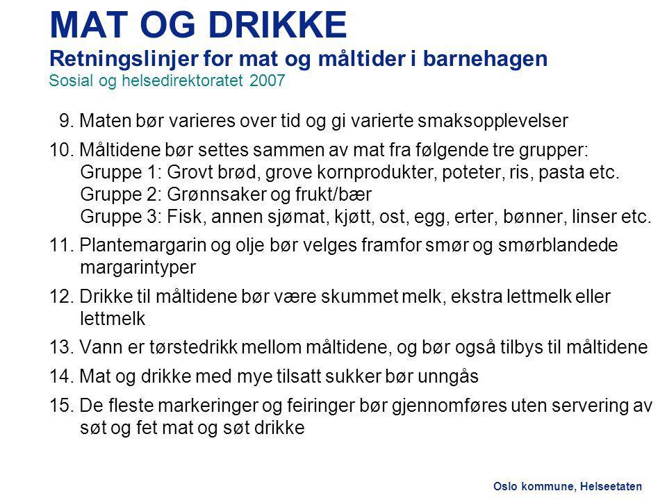 Helseetaten MAT OG DRIKKE Retningslinjer for mat og måltider i barnehagen Sosial og helsedirektoratet 2007.